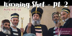Acts 4:13-22 Warning Shot, Pt. 2