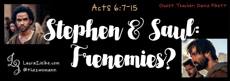 Acts 6:7-15 ~ Stephen & Saul: Frenemies
