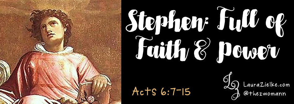 Acts 6:7-15 ~ Stephen: Full of Faith & Power