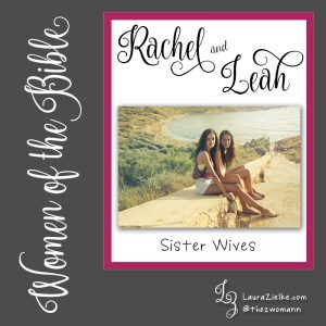 Women of the Bible: Rachel & Leah