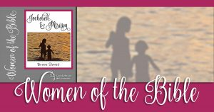 Women of the Bible: Jochebed & Miriam