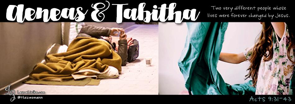 Acts 9:31-43 ~ Aeneas & Tabitha