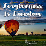 September 2017: Forgiveness Is Freedom